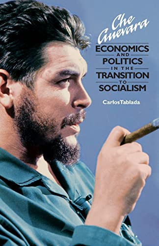 9780873488761: Che Guevara: Economics and Politics in the Transition to Socialism (The Cuban Revolution in World Politics)