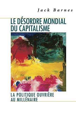 Le désordre mondial du capitalisme, La politique ouvrière au millénaire (French Edition) (0873488903) by Jack Barnes