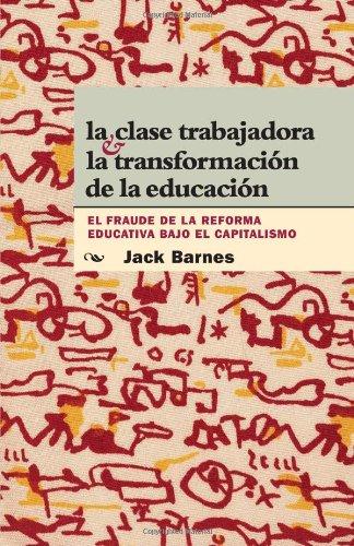 9780873489195: La Clase Trabajadora y La Transformacion De La Educacion: El Fraude La Reforma Educativa Bajo El Capitalismo