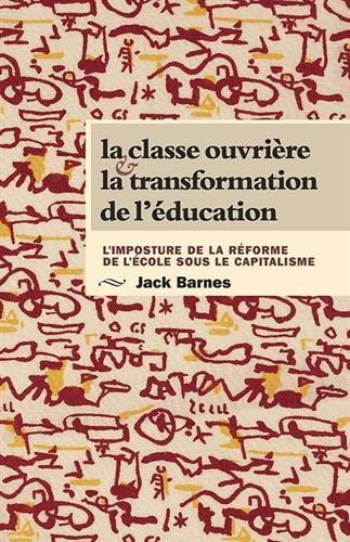 La classe ouvrière et la transformation de l'éducation: L'imposture de la réforme de l'école sous le capitalisme (0873489209) by Jack Barnes