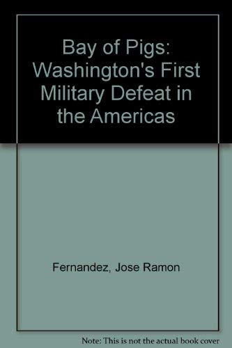 9780873489263: Bay of Pigs: Washington's First Military Defeat in the Americas