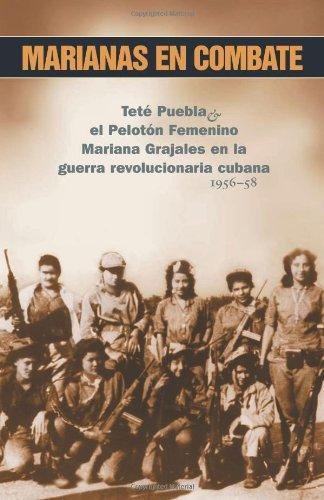 9780873489638: Marianas En Combate: Tete Puebla & El Peloton Femenino Mariana Grajales En La Guerra Revolucionaria Cubana 1956-58 (Spanish Edition)