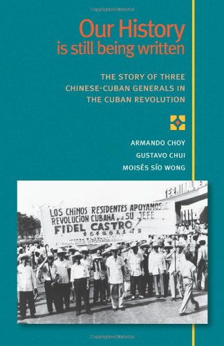 9780873489782: Our History Is Still Being Written: The Story of Three Chinese-Cuban Generals in the Cuban Revolution