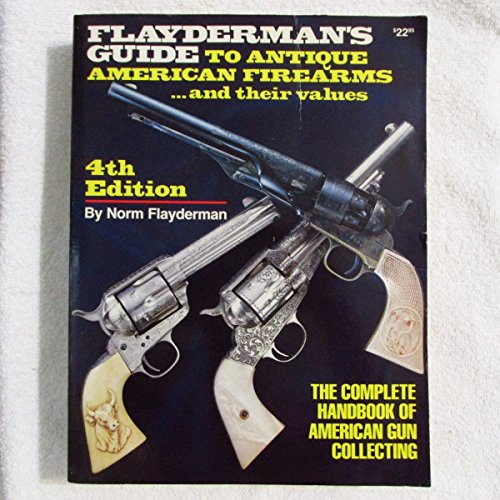 9780873490160: Guide to Antique American Firearms and Their Values