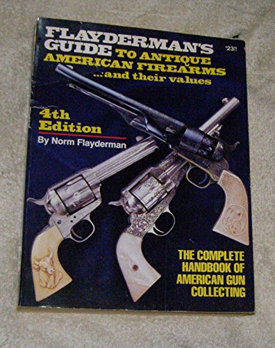 Flayderman's Guide to Antique American Firearms .and Their Values - 4th Edition