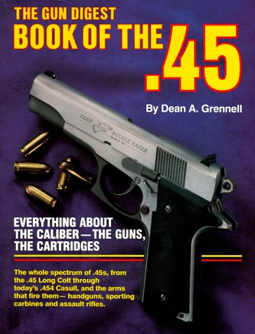The Gun Digest Book of the .45 (0873490436) by Dean A. Grennell