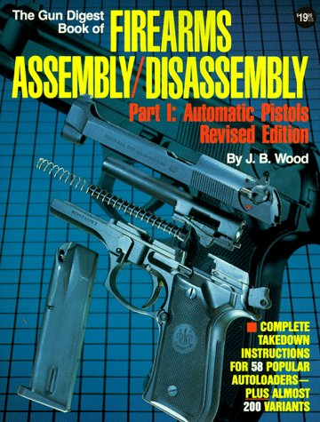 9780873491020: The Gun Digest Book of Firearms Assembly / Disassembly, Part 1: Automatic Pistols (Pt. 1)