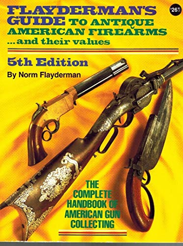 9780873491129: Flayderman's Guide to Antique American Firearms and Their Values