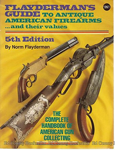 9780873491129: Flayderman's guide to antique American firearms, and their values (Flayderman's Guide to Antique American Firearms & Their Values)