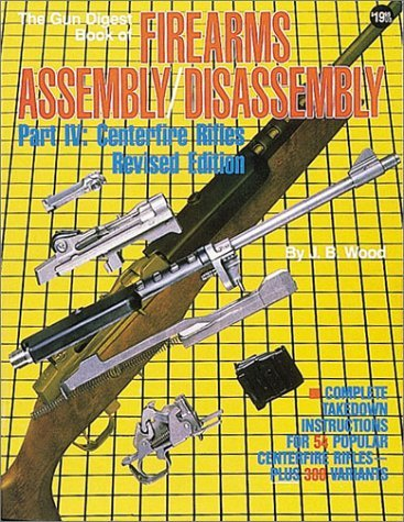 9780873491235: The Gun Digest Book of Firearms Assembly/Disassembly: Part IV : Centerfire Rifles Revised Edition (Pt. 4)