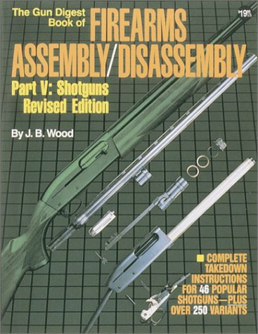 9780873491242: The Gun Digest Book of Firearms Assembly / Disassembly, Part 5: Shotguns, Revised Edition