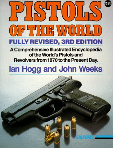 9780873491280: Pistols of the World: The Definitive Illustrated Guide to the World's Pistols and Revolvers