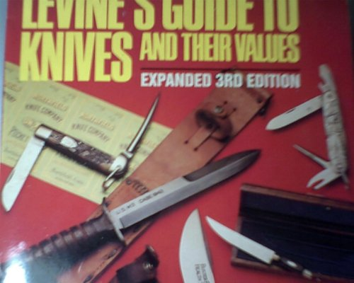 Levine's Guide to Knives and Their Values, 3rd Edition: Levine, Bernard