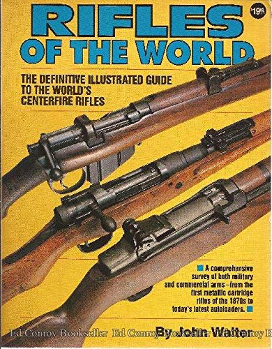Rifles of the World: The Definitive Illustrated Guide to the World's Centre-Fire Rifles, from 1875 to the Present Day (0873491505) by John Walter