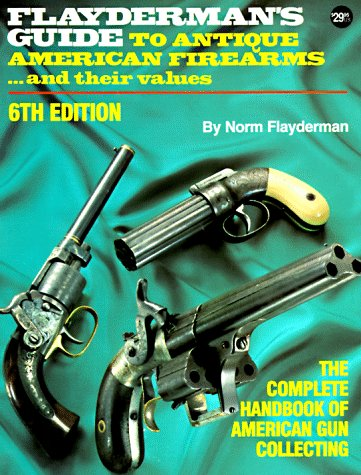 9780873491624: Flayderman's Guide to Antique American Firearms...and Their Values