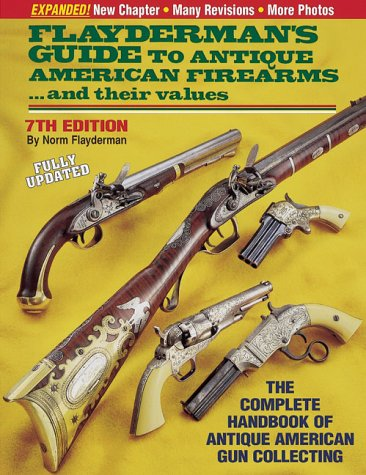 9780873491983: Flayderman's Guide to Antique American Firearms & Their Value (Flayderman's Guide to Antique American Firearms and Their Values)