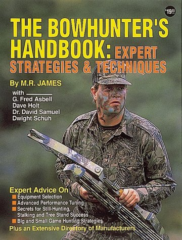 The Bowhunter's Handbook: Expert Strategies & Techniques: James, M. R.,