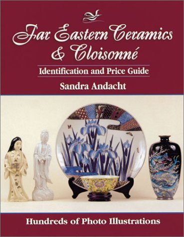 Far Eastern Ceramics and Cloisonne: Identification and Price Guide (087349220X) by Sandra Andacht