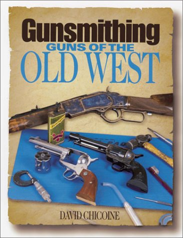 Gunsmithing: Guns of the Old West: Chicoine, David R.