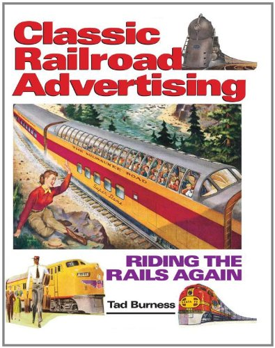 Classic Railroad Advertising: Riding the Rails Again (9780873492744) by Tad Burness