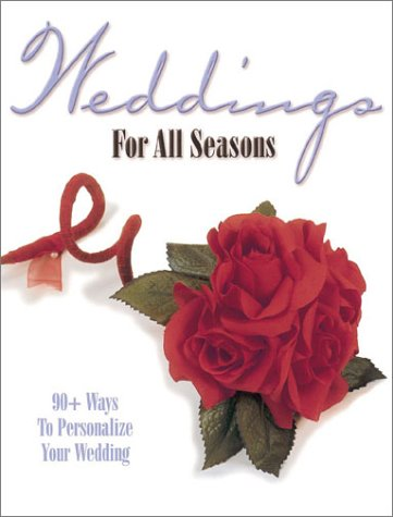 Weddings For All Seasons: 90+ Ways to Personalize Your Wedding: Krause Publications
