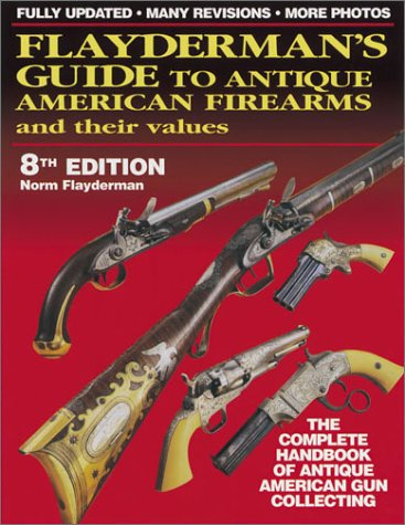 9780873493130: Flayderman's Guide to Antique American Firearms & Their Values (Flayderman's Guide to Antique American Firearms and Their Values)