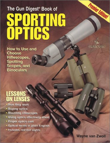 9780873493222: The Gun Digest Book of Sporting Optics: How to Use and Choose Riflescopes, Spotting Scopes, and Binoculars