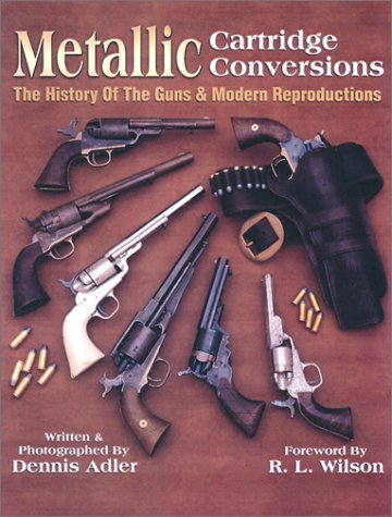 Metallic Cartridge Conversions: The History of the Guns and Modern Reproductions