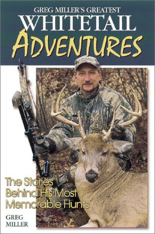 Greg Miller's Greatest Whitetail Adventures (0873493826) by Greg Miller