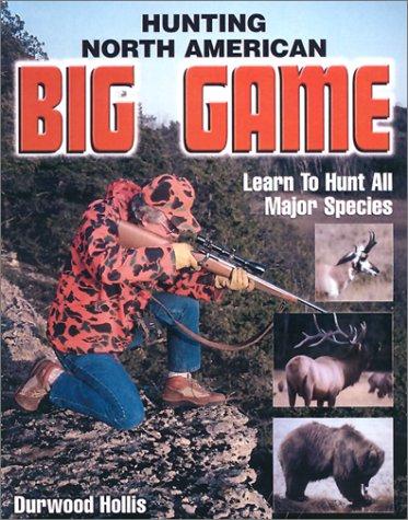 9780873493833: Hunting North American Big Game