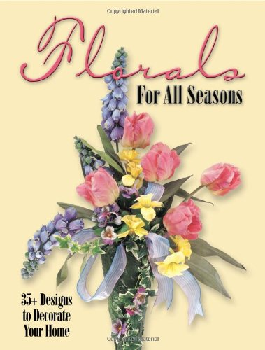 Florals. 35+ Designs to Decorate Your Home. For All Seasons