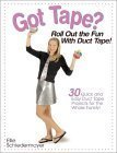 9780873494267: Got Tape?: Roll Out the Fun With Duct Tape!
