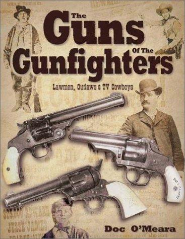 Guns of the Gunfighters, Lawmen, Outlaws & Hollywood Cowboys: Doc O'Meara