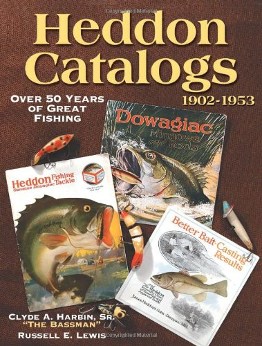 Heddon Catalogs 1902-1953: Over 50 Years of Great Fishing (0873494849) by Clyde A. Harbin, Sr; Russell E. Lewis
