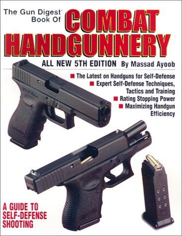 The Gun Digest Book of Combat Handgunnery (0873494857) by Massad Ayoob; Massad F. Ayoob
