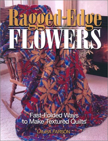 9780873495004: Ragged Edge Flowers: Fast-Folded Ways to Make Textured Quilts