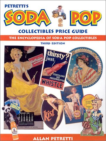 Petretti's Soda Pop Collectibles Price Guide: The Encyclopedia of Soda-Pop Collectibles (PETRETTI'S SODA POP COLLECTIBLES AND PRICE GUIDE) (9780873495165) by Allan Petretti