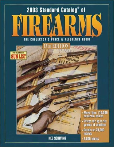 2003 Standard Catalog of Firearms: The Collector's Price & Reference Guide (0873495179) by Ned Schwing