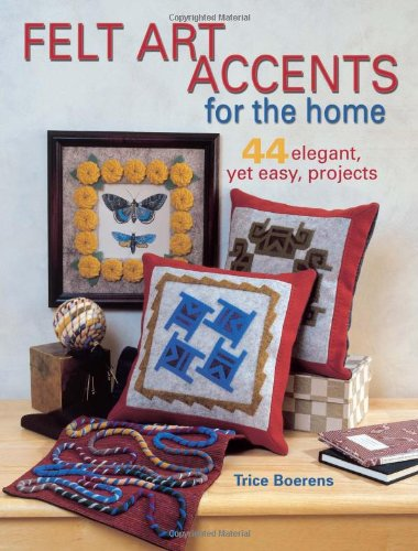 9780873495318: Felt Art Accents for the Home: 44 Elegant, Yet Easy, Projects