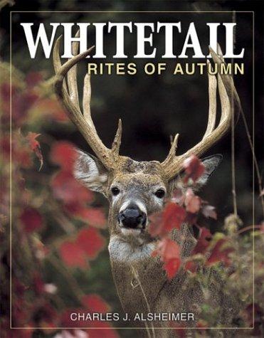 Whitetail Rites of Autumn: Alsheimer, Charles