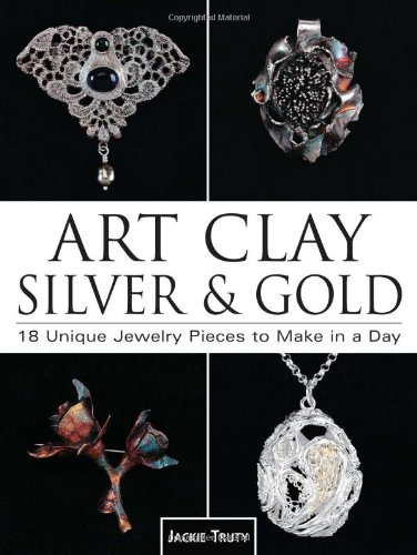 9780873495578: Art Clay Silver and Gold: 18 Unique Jewelry Pieces to Make in a Day