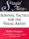 Stayin' Alive: Survival Tactics for the Visual Artist: Hopper, Robin