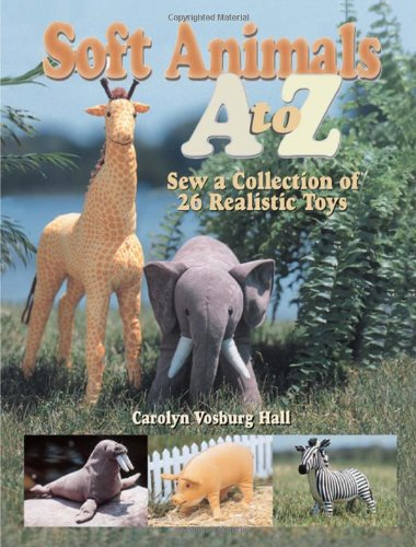 9780873495790: Soft Animals A to Z: Sew a Collection of 26 Realistic Toys