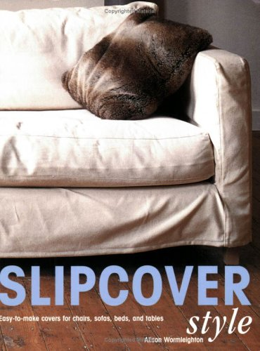 9780873496209: Slipcover Style: Easy-To-Make Covers for Chairs, Sofas, Beds, and Tables