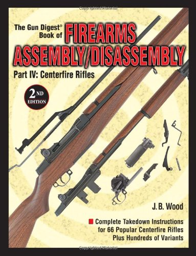 9780873496315: The Gun Digest Book of Firearms Assembly/Disassembly Part IV - Centerfire Rifles