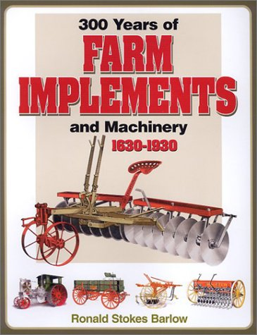 300 Years of Farm Machinery 1630-1930: Barlow, Ronald Stokes