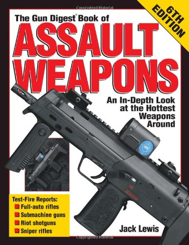 9780873496582: The Gun Digest Book of Assault Weapons, 6th Edition (Gun Digest Book of Assault Weapons)