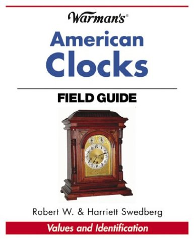 Warman¿s American Clocks Field Guide: Swedberg (Robert W.)