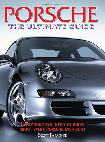 9780873497206: Porsche: The Ultimate Guide--Everything You Need to Know About Every Porsche Ever Built