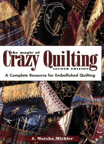9780873497244: The Magic of Crazy Quilting: A Complete Resource for Embellished Quilting
